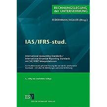 IAS/IFRS-stud.: International Accounting Standards / International Financial Reporting Standards mit SIC/IFRIC-Interpretationen Für Studienzwecke ... mit über 40 Abbildungen und einer Einführung