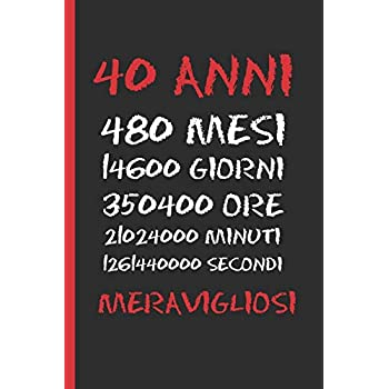 40 Anni Meravigliosi: Regalo Di Compleanno Originale E Divertente. Diario, Quaderno Degli Appunti, Taccuino O Agenda.