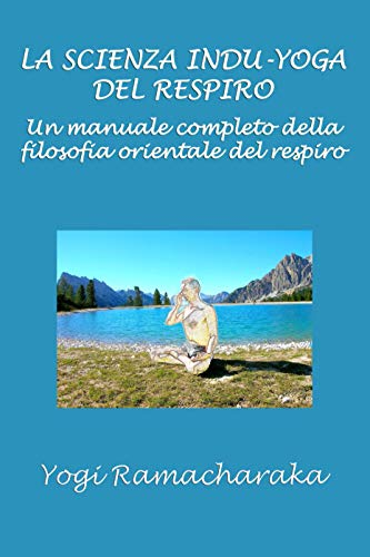 La scienza Indu-Yoga del respiro: Un manuale completo della ...