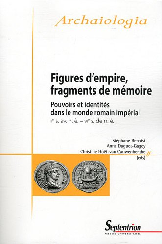 Figures d'empire, Fragments de Mémoire. Pouvoirs et identités dans le monde romain impérial (IIe s. av. n. è.–VIe s. ap. n. è.)