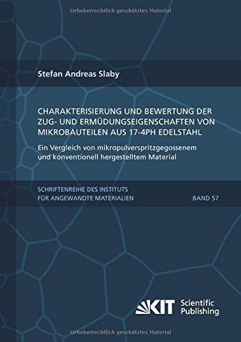 Charakterisierung und Bewertung der Zug- und Ermudungseigenschaften von Mikrobauteilen aus 17-4PH Edelstahl - Ein Vergleich von ... Karlsruher Institut für Technologie