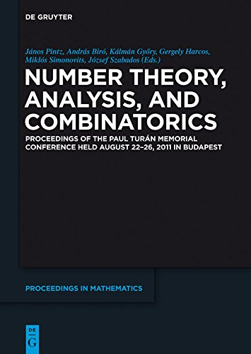 Number Theory, Analysis, and Combinatorics: Proceedings of the Paul Turan Memorial Conference held August 22-26, 2011 in Budapest (De Gruyter Proceedings in Mathematics) (English Edition)