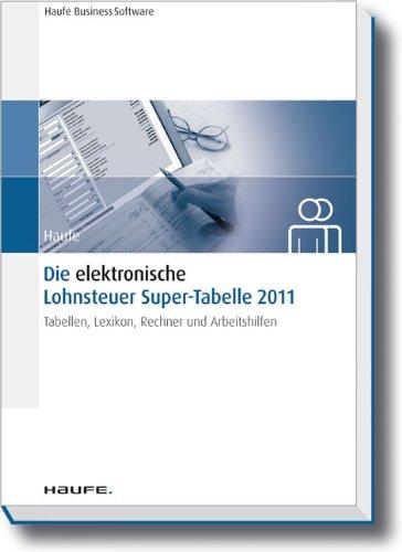 Die elektronische Lohnsteuer Super-Tabelle 2011: Tabellen, Lexikon, Rechner und Arbeitshilfen (Lohnsteuer Rechner)