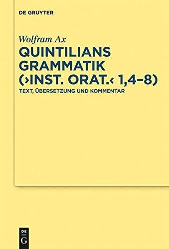 Quintilians Grammatik (Inst. Orat. 1,4-8): Text, Ubersetzung Und Kommentar (Texte Und Kommentare) by Quintilian (2011-09-06)