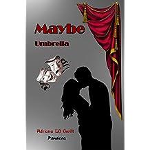 Maybe: Umbrella (Parte tres de cuatro)