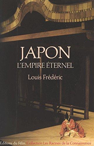 Japon : L'Empire éternel (Une histoire politique et socio-culturelle du Japon) (Les racines de la connaissance)
