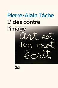 L'idée contre l'image par Pierre-Alain Tâche