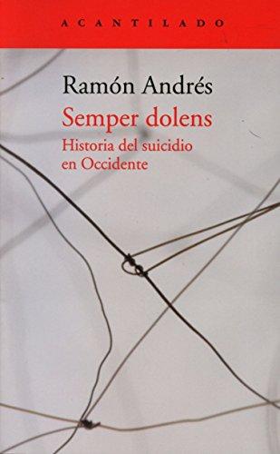 Semper Dolens. Historia Del Suicidio En Occidente (El Acantilado) por Ramón Andrés González-Cobo