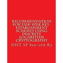 Recommendation for Pair-Wise Key-Establishment Schemes Using Discrete Logarithm Cryptography: NiST SP 800-56A R3