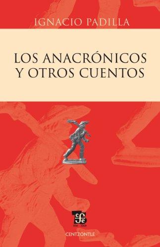 Los anacrónicos y otros cuentos por Ignacio Padilla