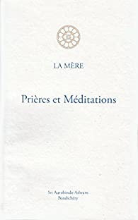 Prieres et Meditations par Mirra Alfassa
