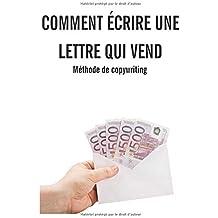 Comment écrire une lettre qui vend: Méthode de copywriting