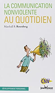 Communication Non-Violente au Quotidien par Marshall B. Rosenberg