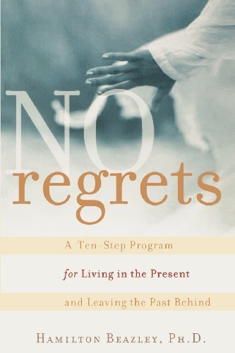 No Regrets: A Ten-Step Program for Living in the Present and Leaving the Past Behind by Beazley, Hamilton Published by Wiley 1st (first) edition (2004) Paperback