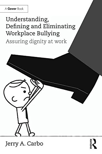 Understanding, Defining and Eliminating Workplace Bullying: Assuring dignity at work