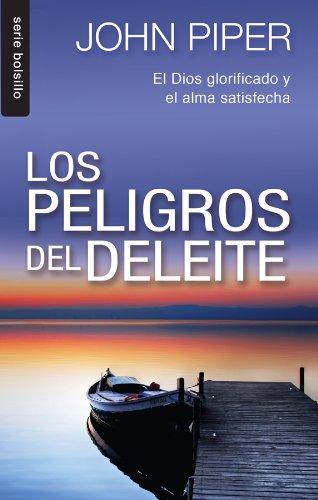 Los Peligro del Deleite: El Dios Glorificado y el Alma Satisfecha =...