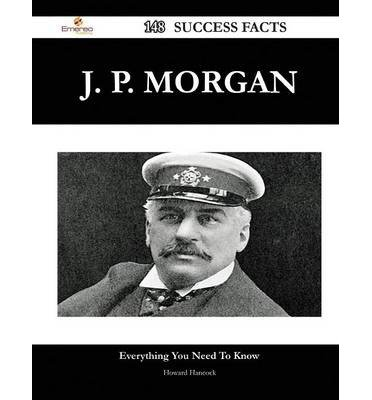 -j-p-morgan-148-success-facts-everything-you-need-to-know-about-j-p-morgan-j-p-morgan-148-success-fa