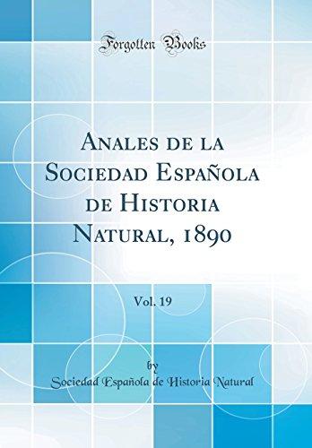 Anales de la Sociedad Española de Historia Natural, 1890, Vol. 19 (Classic Reprint) por Sociedad Española de Historia Natural
