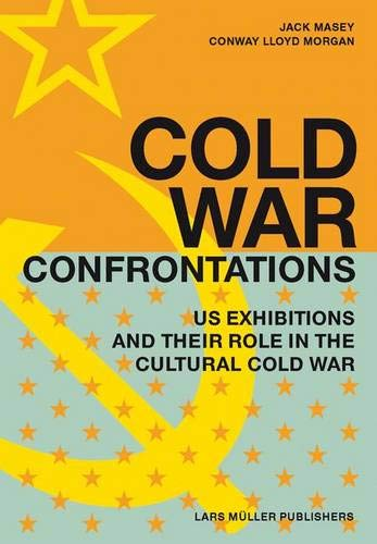 Cold War Confrontations: US exhibitions and their role in the cultural cold war, 1950-1980