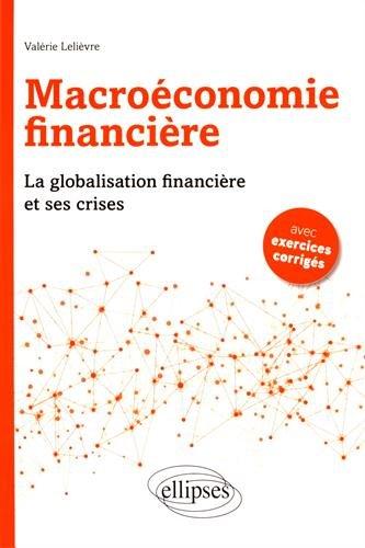 Macroéconomie Financière la Globalisation Financière et ses Crises
