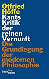 Kants Kritik der reinen Vernunft: Die Grundlegung der modernen Philosophie - Otfried Höffe