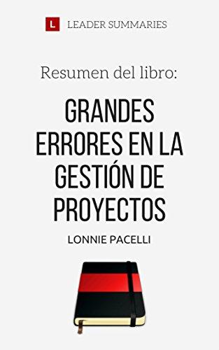 Resumen del libro Grandes errores en la gestión de proyectos, por Lonnie Pacelli: Cómo hacer un proyecto exitoso evitando los 18 errores más comunes por Leader Summaries