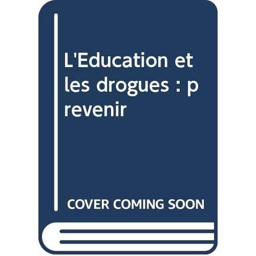 L'Education et les drogues : prévenir