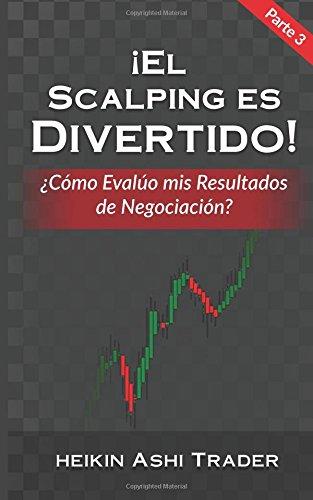 El Scalping es Divertido! 3: Parte 3: ¿Cómo evalúo mis resultados de negociación?: Volume 3