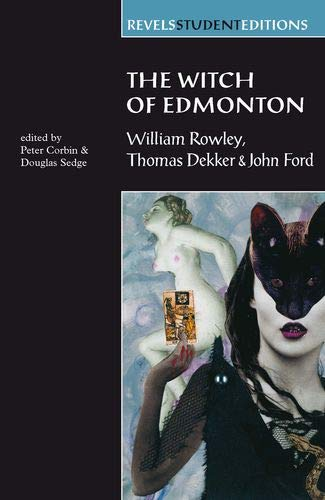The Witch of Edmonton: By William Rowley, Thomas Dekker and John Ford (Revels Student Editions)