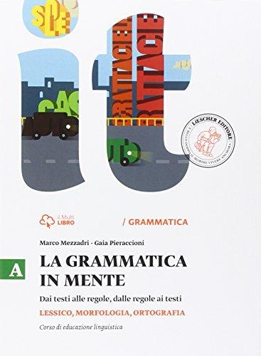 La grammatica in mente. Vol. A: lessico, morfologia, ortografia. Per la Scuola media. Con e-book. Con espansione online