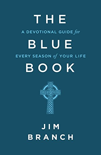 The Blue Book: A Devotional Guide for Every Season of Your Life por Jim Branch