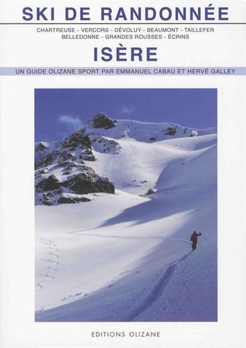 Ski de randonnée Isère : Chartreuse, Vercors, Dévoluy, Beaumont, Taillefer, Belledonne, Grandes Rousses, Ecrins par Hervé Galley