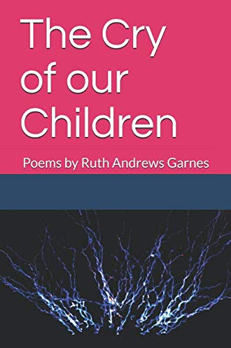 The Cry of our Children: Poems by Ruth Andrews Garnes por Ruth Andrews Garnes