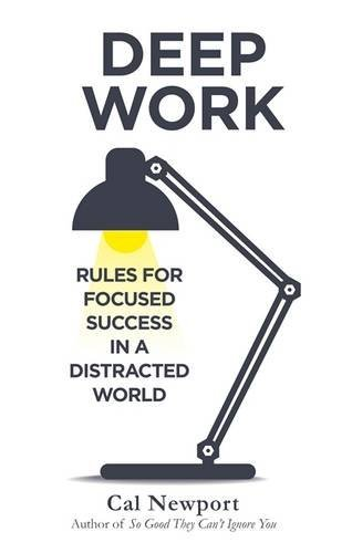 Deep Work :Rules for Focused Success in a Distracted World