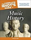 The Complete Idiot's Guide to Music History: From Pre-Historic Africa to Classical Europe to American Popular Music (English Edition)