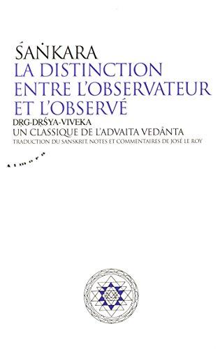 La distinction entre l'observateur et l'observé : Un classique de l'advaita vedânta par Sankara