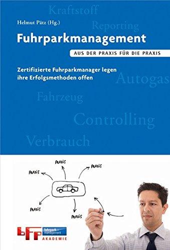 Fuhrparkmanagement: Aus der Praxis für die Praxis. Zertifizierte Fuhrparkmanager legen ihre Erfolgsmethoden offen