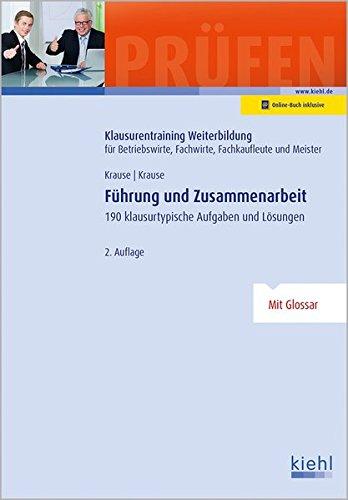 Führung und Zusammenarbeit: 190 klausurtypische Aufgaben und Lösungen (Klausurentraining Weiterbildung - für Betriebswirte, Fachwirte, Fachkaufleute und Meister)