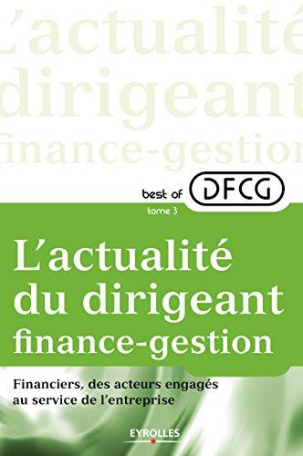 L'actualité du dirigeant finance-gestion - Tome 3: Financiers, des acteurs engagés au service de l'entreprise