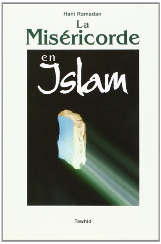 La Misericorde en Islam (Message de Fraternite d'Amour Etde Misericorde.)