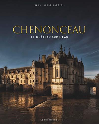 Chenonceau: Le château sur l'eau par Jean-Pierre Babelon