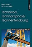 Teamwork, Teamdiagnose, Teamentwicklung (Praxis der Personalpsychologie, Band 8) - Rolf van Dick, Michael A West