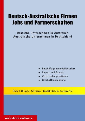 Deutsch-Australische Firmen - Jobs und Partnerschaften, Deutsche Unternehmen in Australien Australische Unternehmen in Deutschland, Über 700 gute Adressen, ... (Jobs, Praktika, Studium 54)