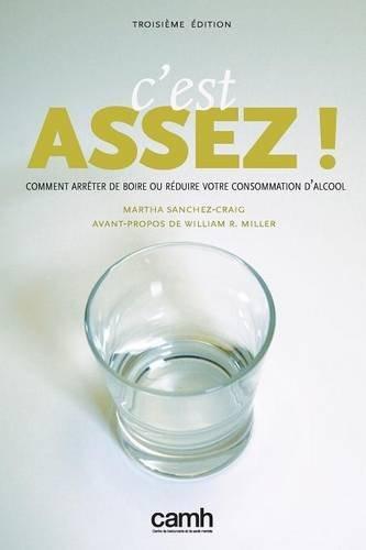C'Est Assez!: Comment Arreter de Boire Ou Reduire Votre Consommation D'Alcool by Martha Sanchez-Craig (March 15,2013)
