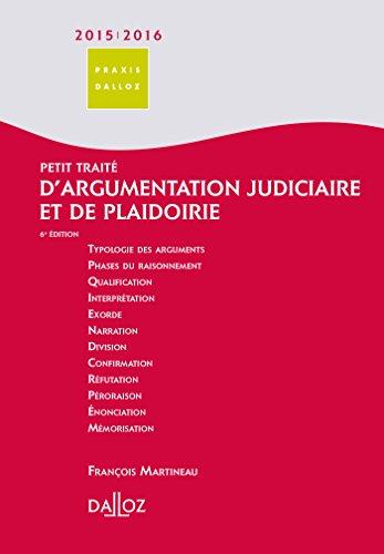 Petit trait d'argumentation judiciaire et de plaidoirie 2015/2016 - 6e d.