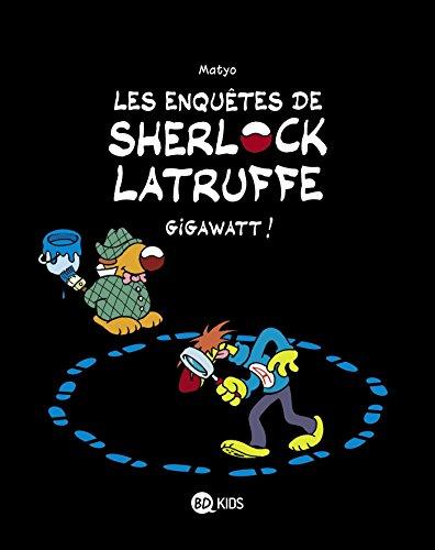 Les enquêtes de Sherlock Latruffe, Tome 01: Gigawatt !
