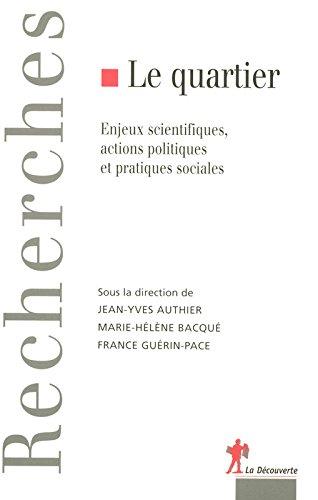 Le quartier : Enjeux scientifiques, actions politiques et pratiques sociales par Marie-Hélène Bacqué, France Guérin-Pace, Jean-Yves Authier, Collectif