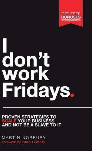 I Don't Work Fridays - Proven strategies to scale your business and not be a slave to it by Martin Norbury (2016-02-01)