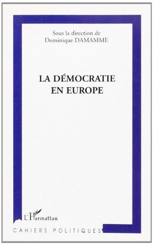 La démocratie en Europe : Actes de l'Université européenne d'été de l'Université Paris IX-Dauphine, en collaboration avec la Fondation pour une civilisation Européenne (22-24 septembre 2002)