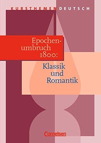 Kursthemen Deutsch, Epochenumbruch 1800: Klassik und Romantik
